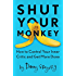 Shut Your Monkey: How to Control Your Inner Critic and Get More Done
