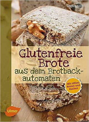 Glutenfreie Brote Aus Dem Brotbackautomaten Mit Sussen Broten Und