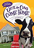 Until the Cows Come Home: And Other Expressions About Animals (It's Just An Expression)