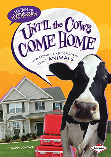 Until the Cows Come Home: And Other Expressions About Animals (It's Just An Expression) by Brand: Lerner Publications
