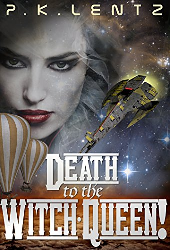 Death to the Witch-Queen!: A Post-Apocalyptic Western Steampunk Space Opera (The Avenjurs of Williym Blaik & the Cyborg Qilliara Across the Ruins of Space-Time Book 1) by [Lentz, P.K.]