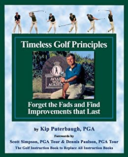Timeless Golf Principles: Forget the Fads and Find Improvements that Last by [Puterbaugh, Kip]