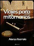 Viajes para mitómanos (Spanish Edition)