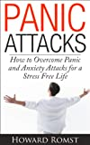 Panic Attacks - How to Overcome Panic and Anxiety Attacks for a Stress Free Life (Panic Attack Symptoms, Anxiety Attacks, Stress Triggers and Management Book 1)