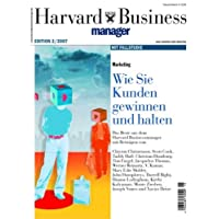 Harvard Business Manager Edition 2/2007: Marketing: Wie Sie Kunden gewinnen und halten (Edition Harvard Business Manager)