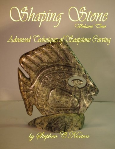 (Shaping Stone Volume Two: Advanced Techniques of Soapstone Carving (Volume 2))