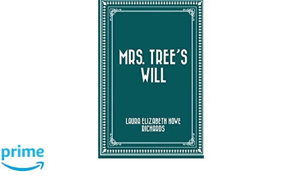 Mrs. Trees Will: Laura Elizabeth Howe Richards ...