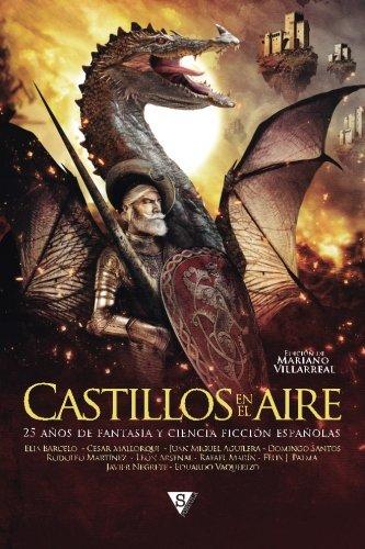 Castillos en el aire: 25 aos de fantasa y ciencia ficcin espaolas (Spanish Edition)