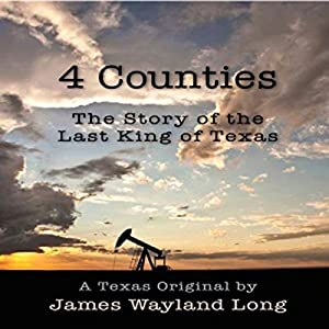 4 Counties: The Story of the Last King of Texas Audiobook