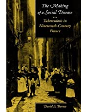 Barnes, D: Making of a Social Disease - Tuberculosis in Nine: Tuberculosis in Nineteenth-Century France