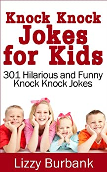 Knock Knock Jokes for Kids: 301 Hilarious and Funny Knock Knock Jokes by [Burbank, Lizzy]