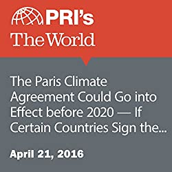 The Paris Climate Agreement Could Go into Effect before 2020 — If Certain Countries Sign the Revised Version