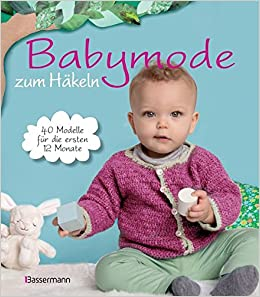 Babymode Zum Häkeln 40 Modelle Für Die Ersten 12 Monate Amazonde