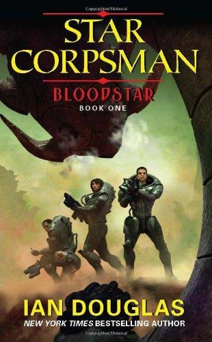 Read Online By Ian Douglas - Bloodstar: Star Corpsman: Book One (7/29/12) PDF