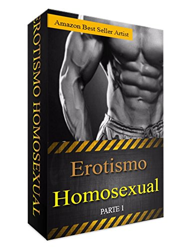 Erotismo Homosexual Parte 1 (Spanish Edition)
