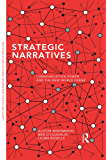 Strategic Narratives: Communication Power and the New World Order (Routledge Studies in Global Information, Politics and Society)