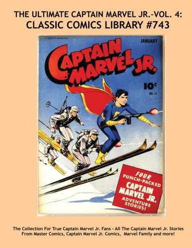 The Ultimate Captain Marvel Jr. VOL. 4: Giant 330 Page Volume, Most Complete in Print!: Email Request our Giant Catalog of Most Complete Comic Reprints Available! -