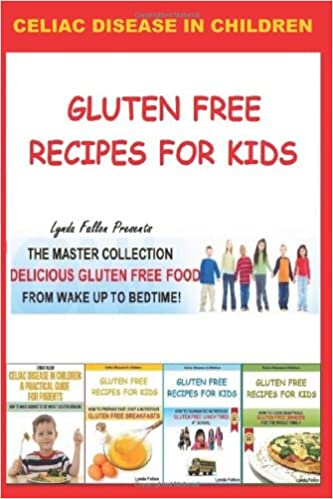 Gluten Free Recipes For Kids - The Master Collection: Delicious Gluten Free Food From Wake Up To Bedtime!: Volume 4