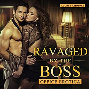 Office Erotica: Ravaged by the Boss Audiobook