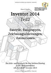 Autodesk© Inventor 2014 Teil 2: Bauteile, Baugruppen, Zeichnungsableitungen, Animationen