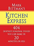 Mark Bittman's Kitchen Express: 404 Inspired Seasonal Dishes You Can Make in 20 Minutes or Less (Thorndike Health, Home & Learning)
