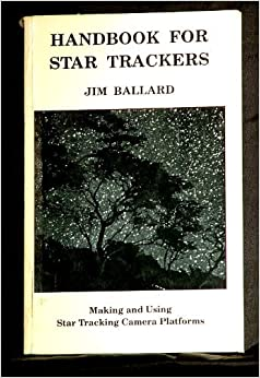 Handbook for Star Trackers: Making and Using Star Tracking Camera Platforms by Jim Ballard (1988-06-30)