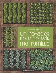 Un potager pour nourrir ma famille par Robert Elger