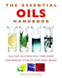 Doterra Essential Oils Guide The Essential Oils Handbook: All the Oils You Will Ever Need for Health, Vitality and Well-Being