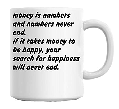 Money Is Numbers And Numbers Never End If It Takes Money Mug