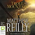 Troll Mountain: The Complete Novel Audiobook by Matthew Reilly Narrated by Sean Mangan