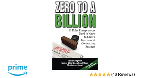 Zero To A Billion 61 Rules Entrepreneurs Need To Know To Grow A Government Contracting Business David A Kriegman 9781940013046 Amazon Com Books