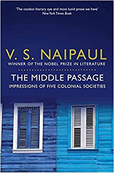 V. S. Naipaul - The Middle Passage: Impressions Of Five Colonial Societies