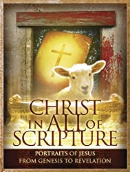 Christ in All of Scripture: Portraits of Jesus from Genesis to Revelation