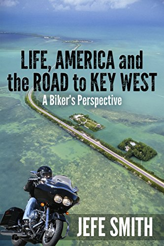 LIFE, AMERICA and the ROAD to KEY WEST  A Biker's Perspective (Best Places To Stop Along Highway 1)