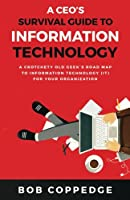 A CEO's Survival Guide to Information Technology