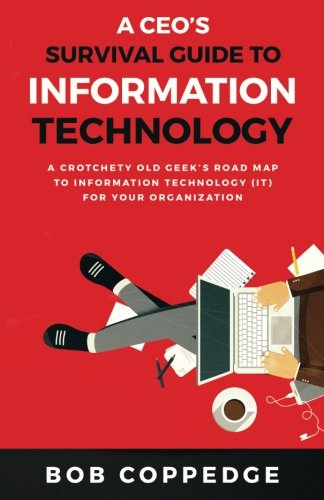 A CEO's Survival Guide to Information Technology cover