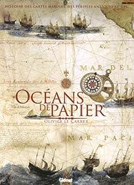 Océans de papier : Histoire des cartes marines, des périples antiques au GPS par Olivier Le Carrer