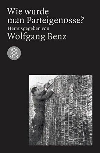 Wie wurde man Parteigenosse?: Die NSDAP und ihre Mitglieder (Die Zeit des Nationalsozialismus)