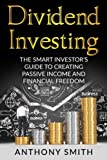 Dividend Investing: The smart investors guide to creating passive income and financial freedom. (Dividend Investing, Penny Stocks, Option Trading, Passive Income) (Volume 1)