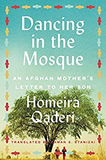 Book Cover: Dancing in the Mosque: An Afghan Mother's Letter to Her Son