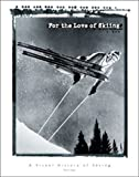 For the Love of Skiing, Alan K. Engen, 1586851063