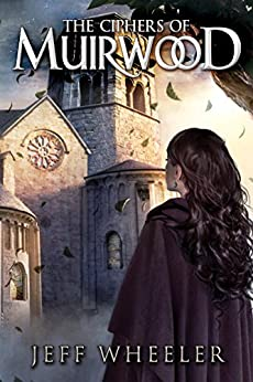 The Ciphers of Muirwood (Covenant of Muirwood Book 2) by [Wheeler, Jeff]