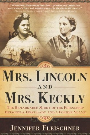 Mrs. Lincoln and Mrs. Keckly: The Remarkable Story of the Friendship Between a First Lady and a Former Slave cover