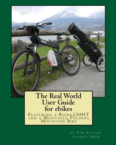 The Real World User Guide for ebikes: Featuring a Bionx 250H
