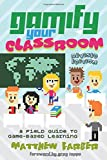 Gamify Your Classroom: A Field Guide to Game-Based Learning - Revised edition (New Literacies and Digital Epistemologies)
