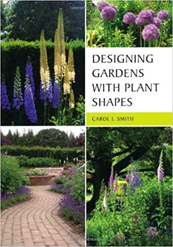 Designing Gardens With Plant Shapes: Carol Smith: 9781847972798