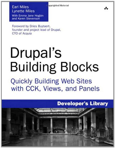 Drupal's Building Blocks: Quickly Building Web Sites with CCK, Views, and Panels by Earl Miles , Lynette Miles, Publisher : Addison-Wesley Professional