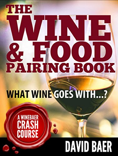The Wine & Food Pairing Book: What Wine Goes With...? by David Baer