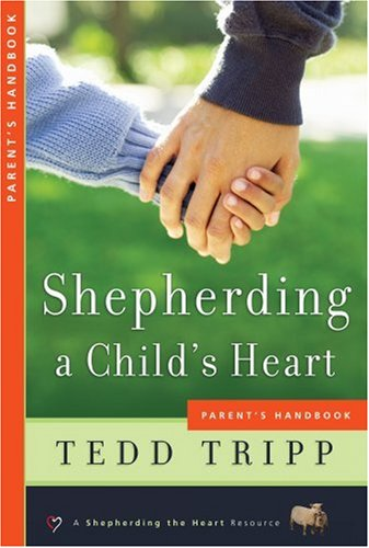 (Shepherding a Child's Heart: Parent's Handbook)