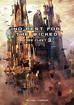 No Rest for the Wicked (Free Fleet Book 3) by [Chatfield, Michael]
